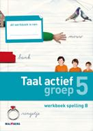 Taal actief 4e editie Spelling 5B werkboek